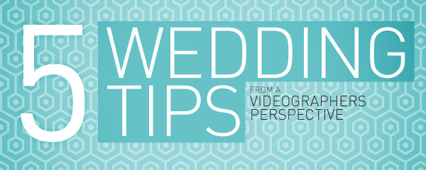 blog title 5 tips 5 tips from a wedding videographer
